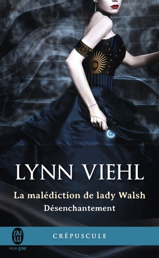 DÉSENCHANTEMENT (Tome 01) LA MALÉDICTION DE LADY WALSH de Lynn Viehl 614b-p10