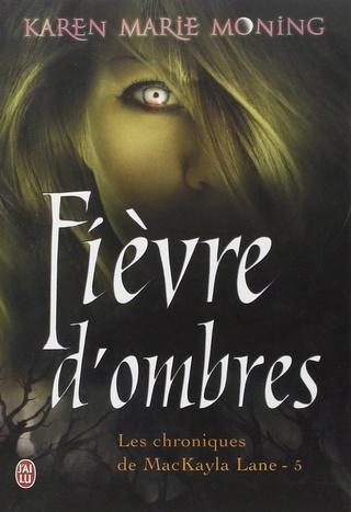 LES CHRONIQUES DE MACKAYLA LANE (Tome 5) FIEVRE D'OMBRES de Karen Marie Moning 71ltav10