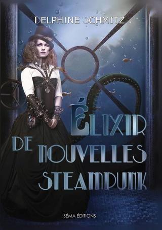 ÉLIXIR  DE NOUVELLES STEAMPUNK de Delphine Schmitz Elixir10