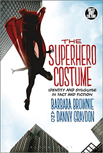 The Superhero Costume: Identity and Disguise in Fact and Fiction by Barbara Brownie and Danny Graydon 514kt310