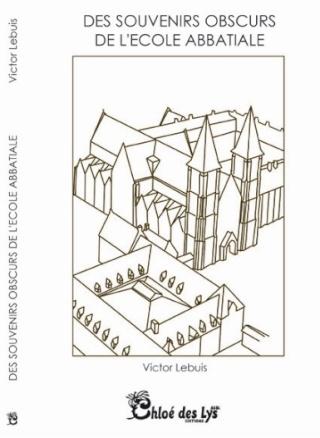 [Éditions Chloé des Lys] Des souvenirs obscurs de l'école abbatiale de Victor Lebuis   Abbati10