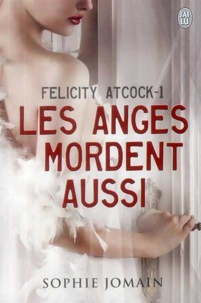 [Jomain, Sophie] Felicity Atcock - Tome 1 : Les anges mordent aussi. Couv5410
