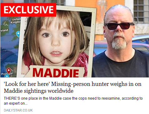 'Look for her here' Missing-person hunter weighs in on Maddie sightings worldwide  THERE'S one place in the Maddie case the cops need to reexamine, according to an expert on missing people.        121