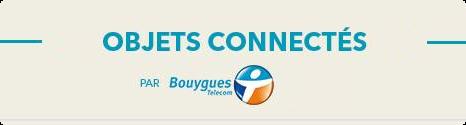 Le nouveau positionnement de Bouygues Telecom sur les objets connectés Bancon10