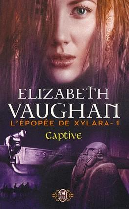 VAUGHAN Elizabeth - L'EPOPEE DE XYLARA - Tome 1 - Captive L-epop10