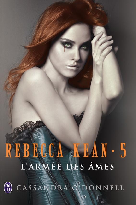 O'DONNELL Cassandra - REBECCA KEAN - Tome 5 : L'armée des âmes Rebecc10
