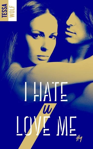 I hate U love me - tome 1 de Tessa Wolf I_hate10