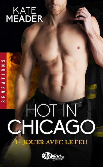 Hot in Chicago - Tome 1: Jouer Avec le Feu de Kate Meader 81s82m11