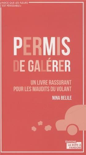 PERMIS DE GALERER : UN LIVRE RASSURANT POUR LES MAUDITS DU VOLANT de Nina Belile 41wy2a10
