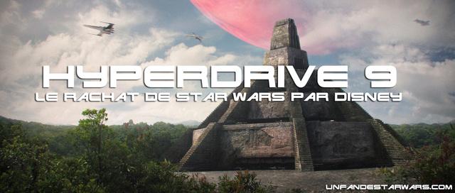 Hyperdrive épisode 9 : Le rachat de Star Wars par Disney Hyperd22