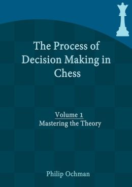 Philip Ochman - The Process Of Decision Making in Chess Volume 1,2 97816212