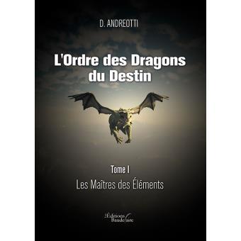 [Andreotti, D.] L'Ordre des Dragons du Destin, tome 1 : Les Maîtres des Eléments 1540-110