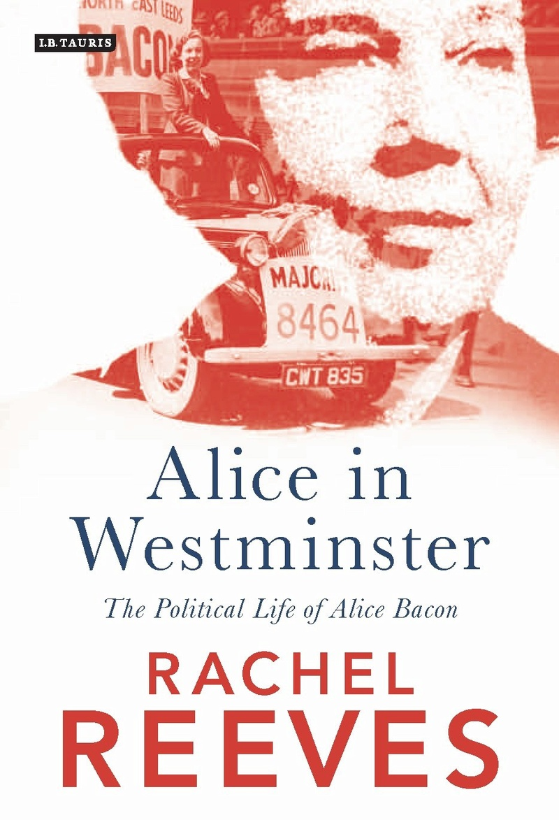 'Alice In Westminster: The Political Life Of Alice Bacon' by Rachel Reeves  Alice_10