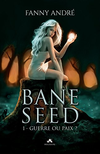 ANDRE Fanny - BANE SEED - Tome 1 : Guerre Ou Paix ?  Fanny_10