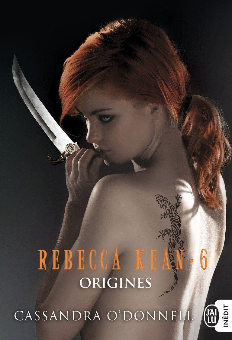 O'DONNELL Cassandra - REBECCA KEAN - Tome 6 : Origines Origin10