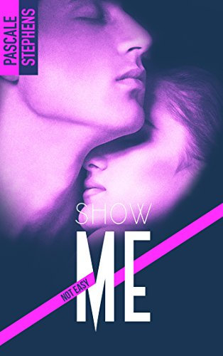 STEPHENS Pascale - NOT EASY - Tome 1 : Show me Show10