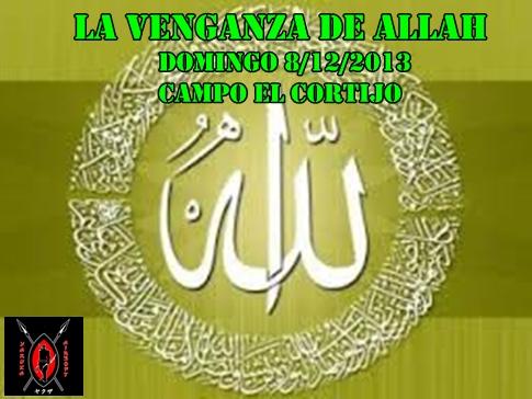 LA VENGANZA DE ALLAH DOMINGO 8/12/2013 CAMPO EL CORTIJO Cartel18