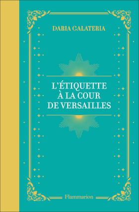 L'étiquette à la cour de Versailles. De Daria Galateria 97820810