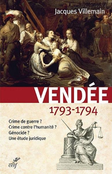 « Vendée 1793-1794 ; Crime de guerre ? Crime contre l'humanité ? Génocide ? » de Jacques Villemain  11459310