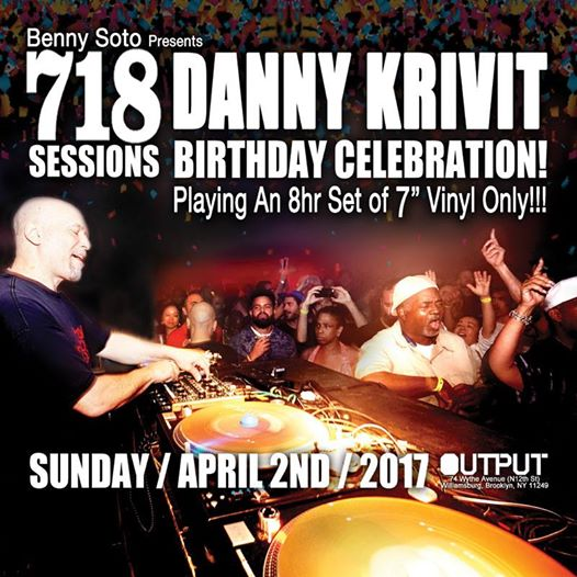 SUNDAY APRIL 2ND BENNY SOTO PRESENTS 718 SESSIONS: DANNY KRIVIT'S BIRTHDAY 718apr10