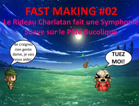 Fast Making #02 - Le Rideau Charlatan fait une Symphonie Suave sur le Pâté Bucolique Night10