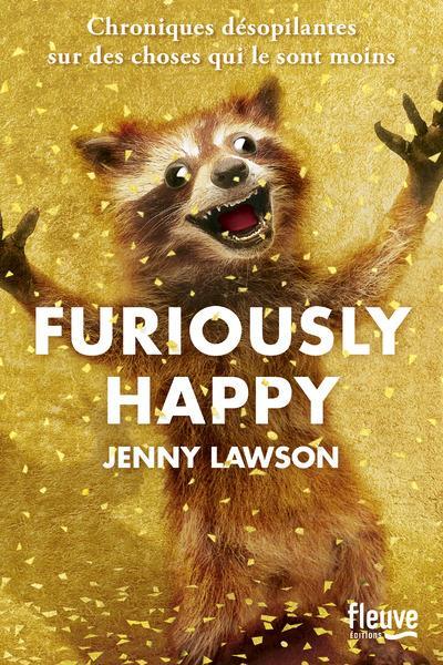[Jenny Lawson] Furiously happy : chroniques désopilantes sur des choses qui le sont moins 1507-115