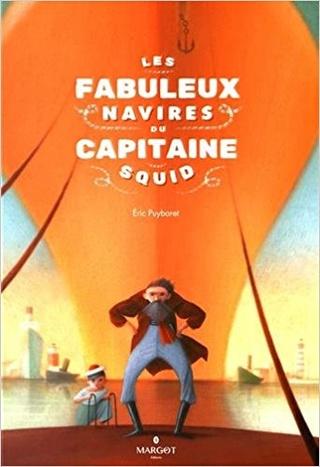 LES FABULEUX NAVIRES DU CAPITAINE SQUID de Eric Puybaret 41fuaa10