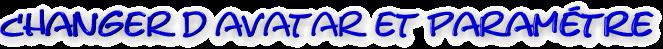Changer d'avatar et paramétre Change10