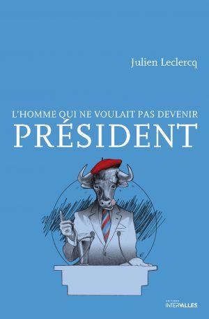 [Leclercq, Julien] L'homme qui ne voulait pas devenir président Lecler10