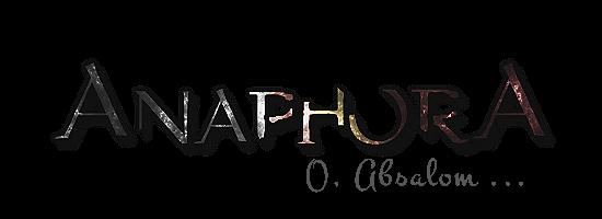 Anaphora: O, Absalom... Anapho12
