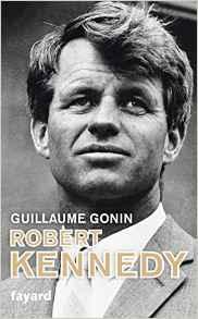 Robert Kennedy, une biographie de Guillaume Gonin aux Editions Fayard Biogra10