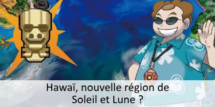 La région de Pokémon Soleil et Lune : Hawaï ? Hawai_10