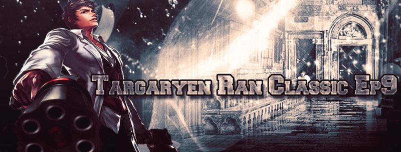 Targaryen Ran Classic Ep9