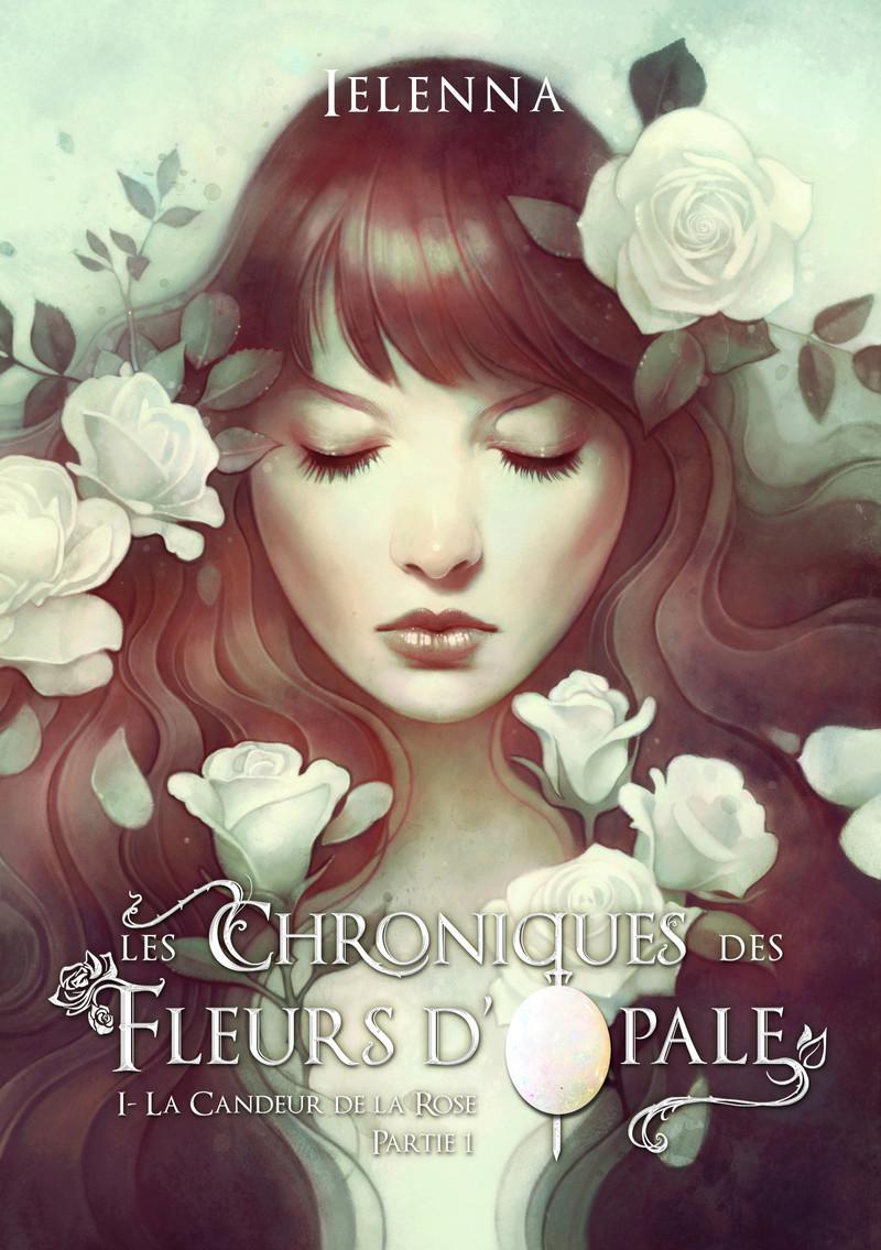 IELENNA - LES CHRONIQUES DES FLEURS D'OPALE - Tome 1 : La Candeur de la Rose - Partie 1  Chro_f10