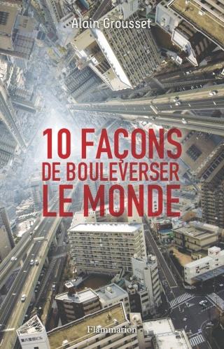 10 FAÇONS DE BOULEVERSER LE MONDE de Alain Grousset 81ps4h10