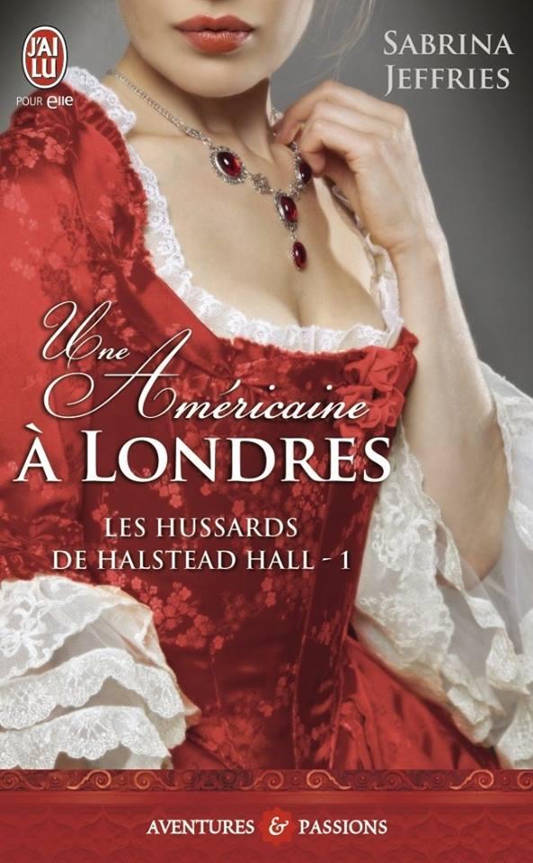 JEFFRIES Sabrina - LES HUSSARDS DE HALSTEAD HALL - Tome 1 : Une Américaine à Londres 10801910