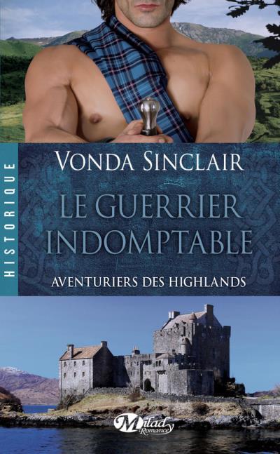 vonda sinclair - Les Aventuriers des Highlands - Tome 2 : Le guerrier indomptable de Vonda Sinclair Guerri10