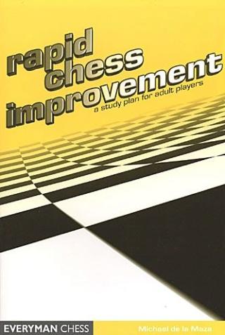 Rapid Chess Improvement: A Study Plan for Adult Players Author Michael De La Maza 165010