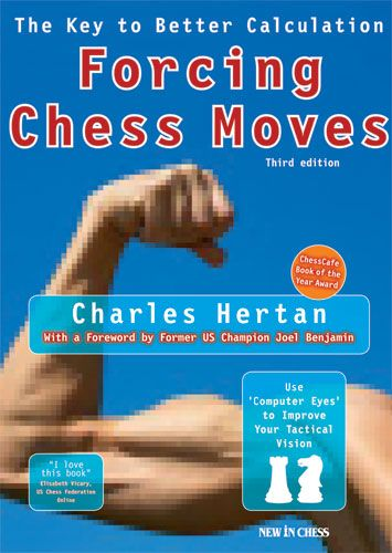 Forcing Chess Moves: The Key to Better Calculation Author Charles Hertan 38710