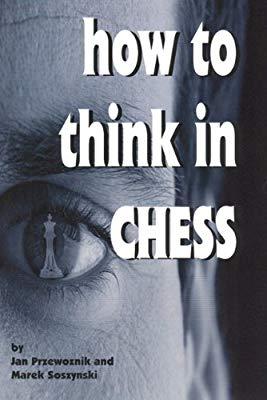 How to Think in Chess - Jan Przewoznik & Marek Soszynski 51mckl10
