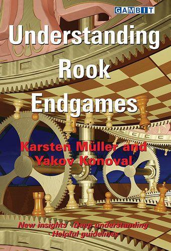 Understanding Rook Endgames: Helpful Guidelines Authors Karsten Müller, Yakov Konoval 759310