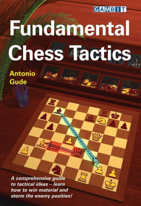 Fundamental Chess Tactics: A Comprehensive Guide to Tactical Ideas 776910