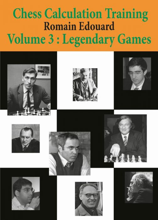 Chess Calculation Training 3: Legendary Games Author Romain Edouard 784010