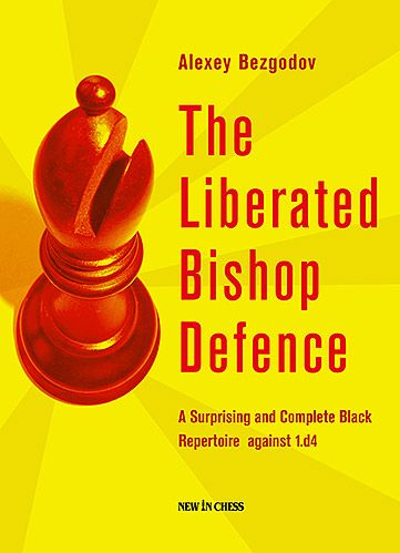 The Liberated Bishop Defence: A Surprising and Complete Black Repertoire against 1.d4 900211