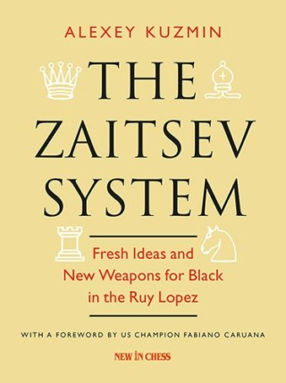 The Zaitsev System: Fresh Ideas and New Weapons for Black in the Ruy Lopez Author Alexey Kuzmin 903610