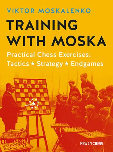 Training with Moska: Practical Chess Exercises: Tactics, Strategy, Endgames 903810