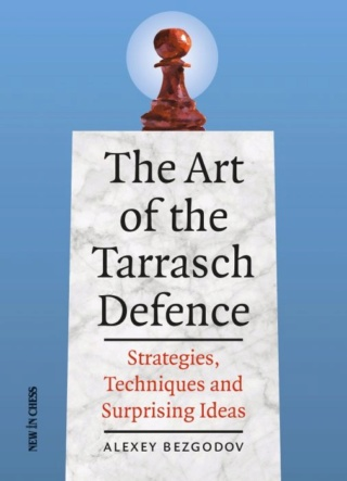 The Art of the Tarrasch Defence: Strategies, Techniques and Surprising Ideas Author Alexey Bezgodov 905410