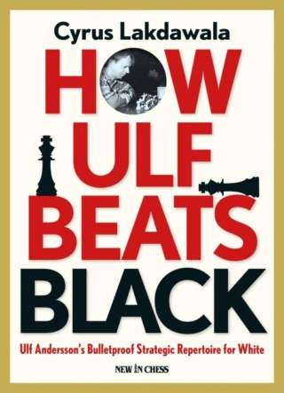 How Ulf Beats Black: Ulf Andersson's Bulletproof Strategic Repertoire for White Author Cyrus Lakdawala 906210