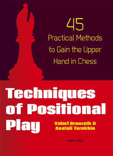 Techniques of Positional Play: 45 Practical Methods to Gain the Upper Hand in Chess 98310