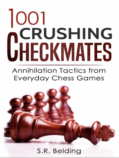 1001 Crushing Checkmates: Annihilation Tactics from Everyday Chess Games - S.R Belding Captur11